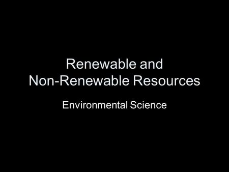 Renewable and Non-Renewable Resources Environmental Science.