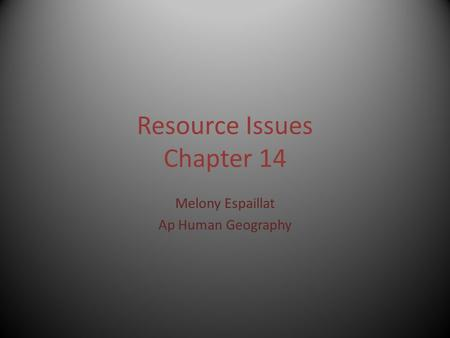 Resource Issues Chapter 14 Melony Espaillat Ap Human Geography.