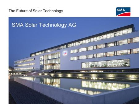 SMA Solar Technology AG The Future of Solar Technology.