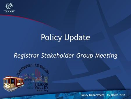 Policy Update Registrar Stakeholder Group Meeting Policy Department, 15 March 2011.