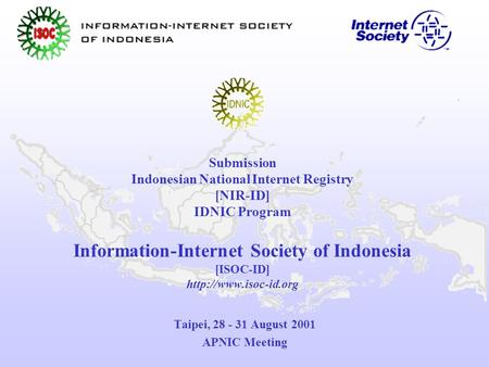 Submission Indonesian National Internet Registry [NIR-ID] IDNIC Program Information-Internet Society of Indonesia [ISOC-ID]  Taipei,