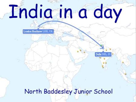 India in a day North Baddesley Junior School. Why? To give a real life starting point and context to our 'Incredible India' unit. To creatively teach.