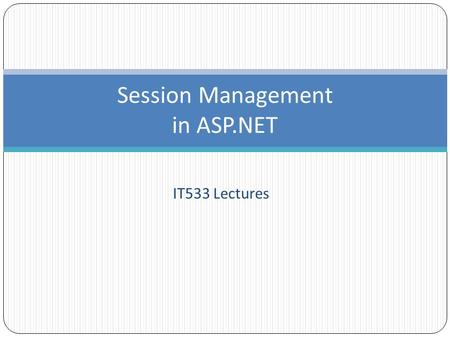 IT533 Lectures Session Management in ASP.NET. Session Tracking 2 Personalization Personalization makes it possible for e-businesses to communicate effectively.