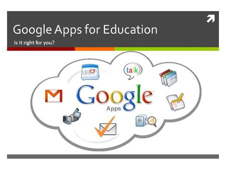  Google Apps for Education Is it right for you?.