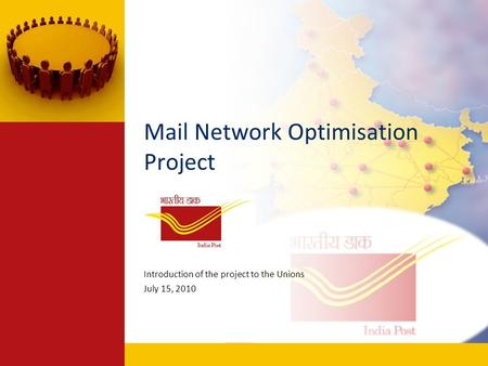 Mail Network Optimisation Project Introduction of the project to the Unions July 15, 2010.