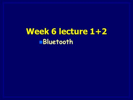 Week 6 lecture 1+2 n Bluetooth. 2 of 27 Finish Data Link layer Finish Data Link layer - CRC - CRC - CSMA - CSMA - Hints for Lab 4 - Hints for Lab 4.