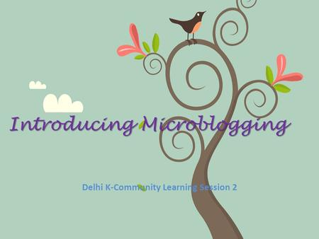 Introducing Microblogging Delhi K-Community Learning Session 2.