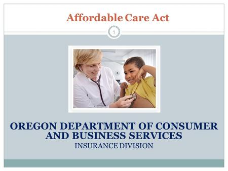 OREGON DEPARTMENT OF CONSUMER AND BUSINESS SERVICES INSURANCE DIVISION 1 Affordable Care Act.