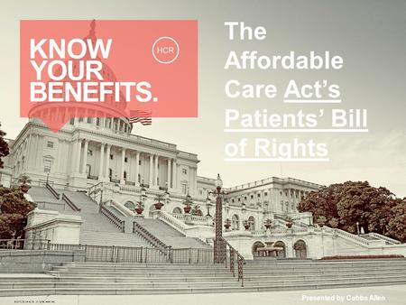 The Affordable Care Act's Patients' Bill of Rights Presented by Cobbs Allen © 2013 Zywave, Inc. All rights reserved.