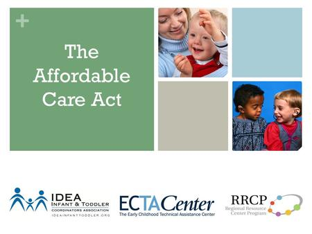 + The Affordable Care Act. + Outcomes Participants will: Gain knowledge of the history of the Affordable Care Act; Understand the benefits for children.