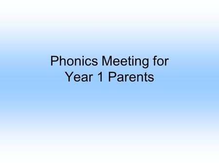 Phonics Meeting for Year 1 Parents. Phonics Screening Check Last year the DfE introduced a new level of statutory assessment for schools Now, each year.