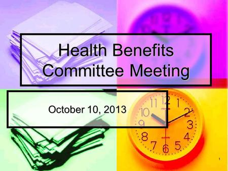1 Health Benefits Committee Meeting October 10, 2013.