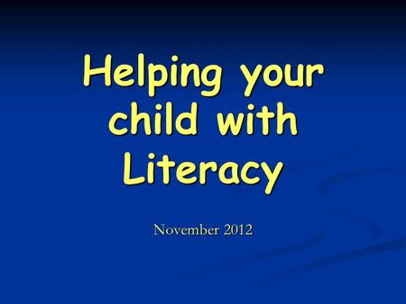 Helping your child with Literacy November 2012. What is literacy? There are 3 main strands: 1. Speaking and listening 2. Reading 3. Writing.