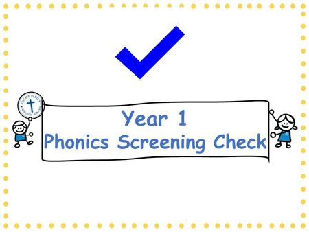 Year 1 Phonics Screening Check. How we teach phonics across the school…