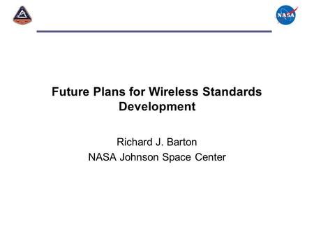 Future Plans for Wireless Standards Development Richard J. Barton NASA Johnson Space Center.