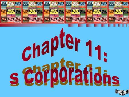1 Chapter 11: S Corporations. 2 S CORPORATIONS (1 of 2) n Should an S election be made? n S corporation requirements n S corporation election n Termination.