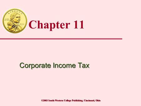 ©2003 South-Western College Publishing, Cincinnati, Ohio Chapter 11 Corporate Income Tax.