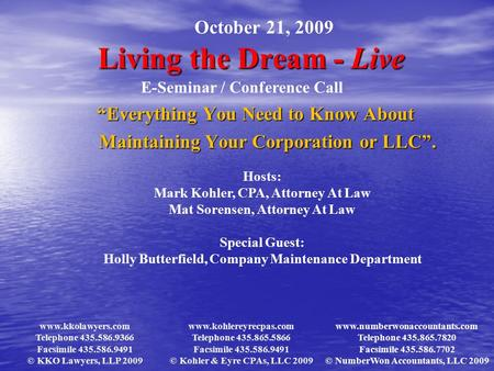 "Living the Dream - Live ""Everything You Need to Know About Maintaining Your Corporation or LLC"". Maintaining Your Corporation or LLC"". October 21, 2009."