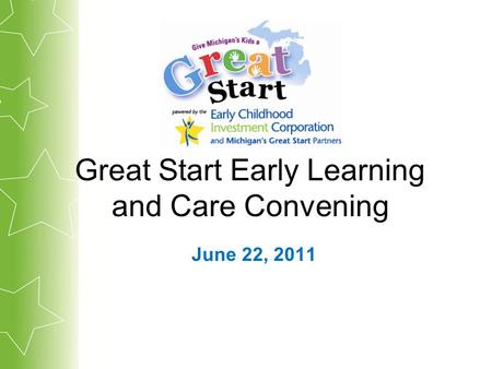 Great Start Early Learning and Care Convening June 22, 2011.