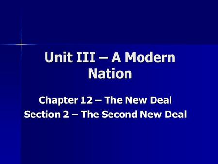 Unit III – A Modern Nation Chapter 12 – The New Deal Section 2 – The Second New Deal.
