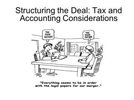 Structuring the Deal: Tax and Accounting Considerations.