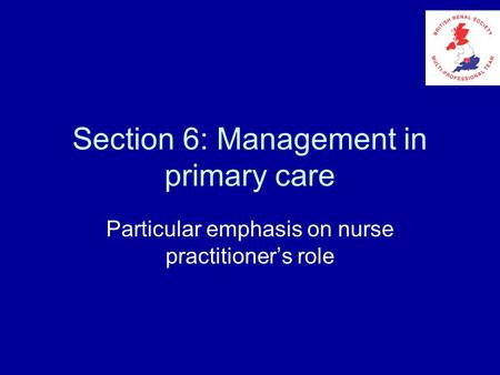 Section 6: Management in primary care Particular emphasis on nurse practitioner's role.