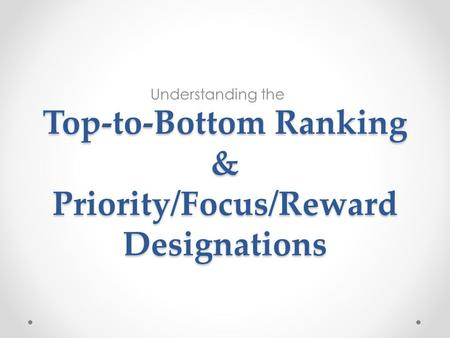 Top-to-Bottom Ranking & Priority/Focus/Reward Designations Understanding the.