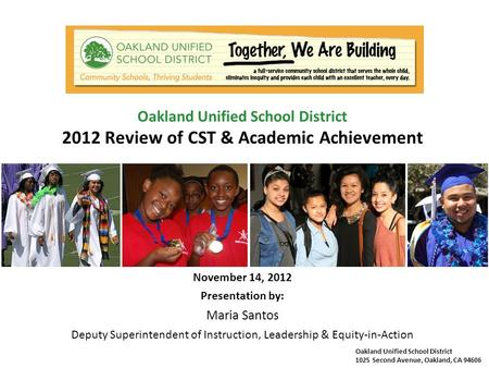 Oakland Unified School District 1025 Second Avenue, Oakland, CA 94606 Oakland Unified School District 2012 Review of CST & Academic Achievement November.