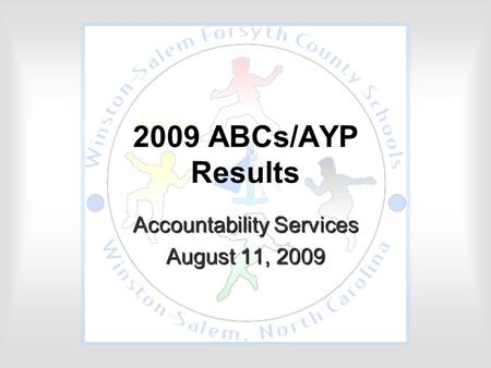 2009 ABCs/AYP Results Accountability Services August 11, 2009.