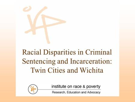 Racial Disparities in Criminal Sentencing and Incarceration: Twin Cities and Wichita.