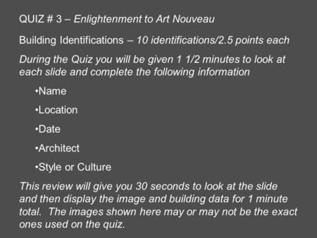 QUIZ # 3 – Enlightenment to Art Nouveau Building Identifications – 10 identifications/2.5 points each During the Quiz you will be given 1 1/2 minutes to.