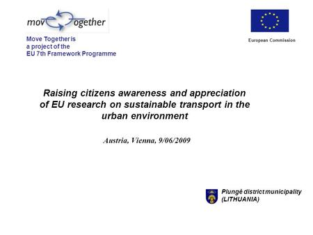 Raising citizens awareness and appreciation of EU research on sustainable transport in the urban environment Austria, Vienna, 9/06/2009 European Commission.