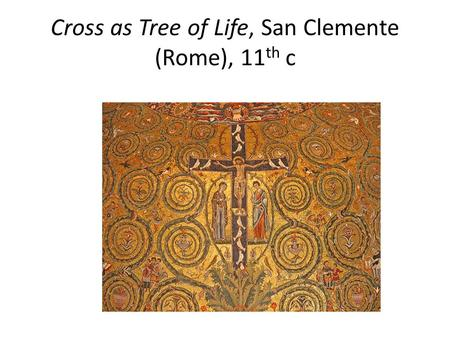 Cross as Tree of Life, San Clemente (Rome), 11 th c.