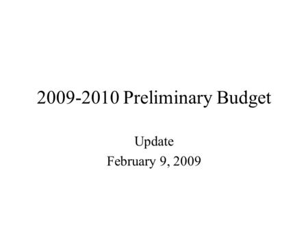 2009-2010 Preliminary Budget Update February 9, 2009.