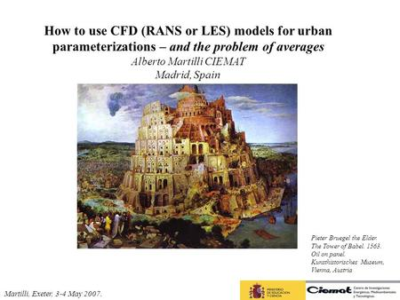 How to use CFD (RANS or LES) models for urban parameterizations – and the problem of averages Alberto Martilli CIEMAT Madrid, Spain Martilli, Exeter, 3-4.
