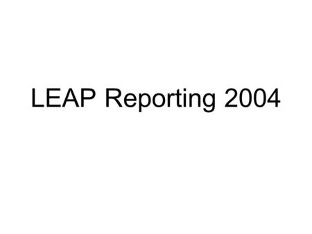 LEAP Reporting 2004. Reporting Dates Early reporting districts –August 4 Districts must submit data to RIC –August 6 Last day RIC can submit LEAP files.