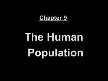 Chapter 9 The Human Population. ...we were doing so good for so long.... what happened?