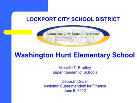 LOCKPORT CITY SCHOOL DISTRICT Washington Hunt Elementary School Michelle T. Bradley Superintendent of Schools Deborah Coder Assistant Superintendent for.