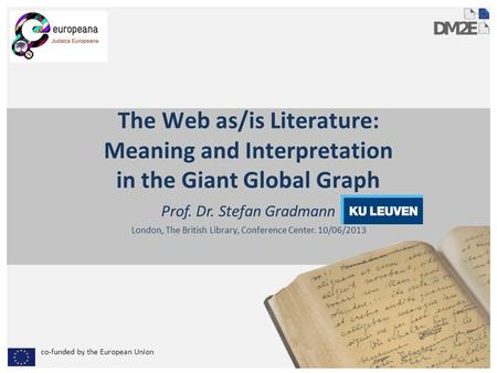 Co-funded by the European Union The Web as/is Literature: Meaning and Interpretation in the Giant Global Graph Prof. Dr. Stefan Gradmann London, The British.