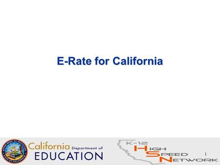 1 E-Rate for California. 2 List of Acronyms ATO – Authorization to Order BEN – Billed Entity Number CIPA – Children's Internet Protection Act CALNET 2.
