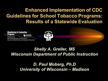 Enhanced Implementation of CDC Guidelines for School Tobacco Programs: Results of a Statewide Evaluation Shelly A. Greller, MS Wisconsin Department of.