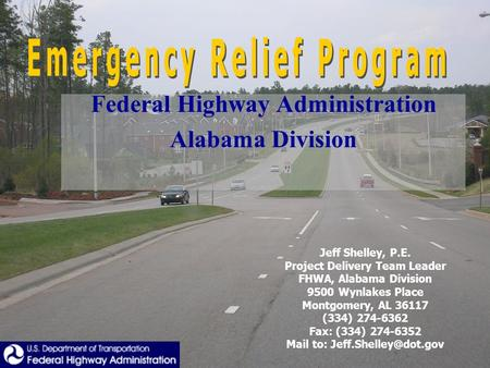 Jeff Shelley, P.E. Project Delivery Team Leader FHWA, Alabama Division 9500 Wynlakes Place Montgomery, AL 36117 (334) 274-6362 Fax: (334) 274-6352 Mail.