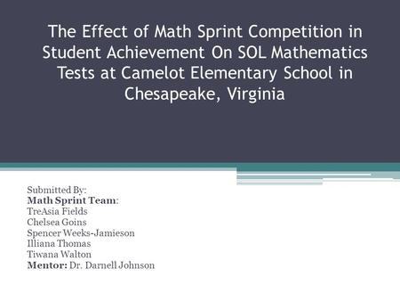 The Effect of Math Sprint Competition in Student Achievement On SOL Mathematics Tests at Camelot Elementary School in Chesapeake, Virginia Submitted By: