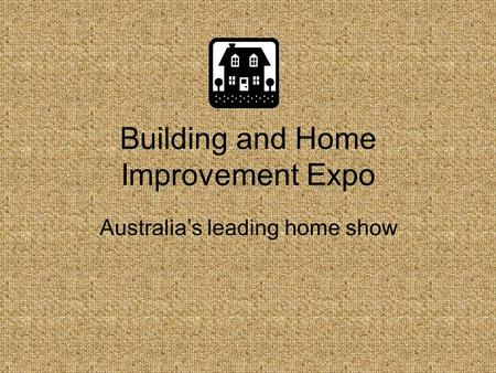 Building and Home Improvement Expo Australia's leading home show.