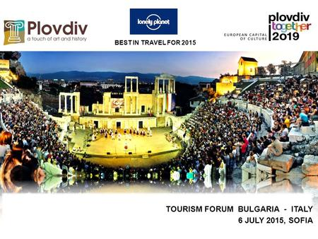 BEST IN TRAVEL FOR 2015 TOURISM FORUM BULGARIA - ITALY 6 JULY 2015, SOFIA.