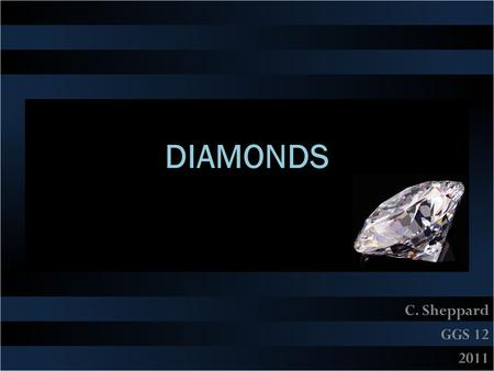 DIAMONDS C. Sheppard GGS 12 2011. What are conflict diamonds? Diamonds mined in a war zone and illegally traded to finance the war efforts of rebel groups,