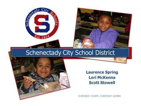 Laurence Spring Lori McKenna Scott Stowell Schenectady City School District EVERYBODY COUNTS; EVERYBODY LEARNS.