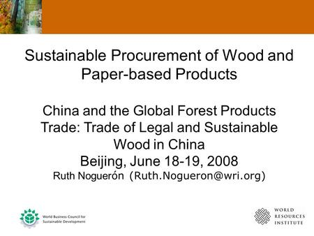 Sustainable Procurement of Wood and Paper-based Products China and the Global Forest Products Trade: Trade of Legal and Sustainable Wood in China Beijing,