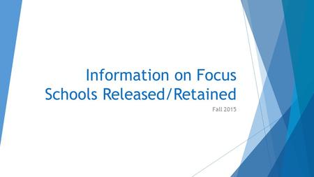 Information on Focus Schools Released/Retained Fall 2015.