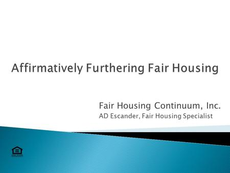 Fair Housing Continuum, Inc. AD Escander, Fair Housing Specialist.
